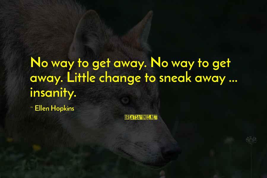 Secretly Loving Your Friend Sayings By Ellen Hopkins: No way to get away. No way to get away. Little change to sneak away