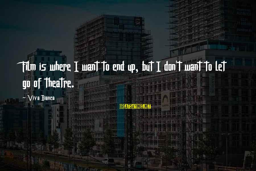 Secretly Loving Your Friend Sayings By Viva Bianca: Film is where I want to end up, but I don't want to let go