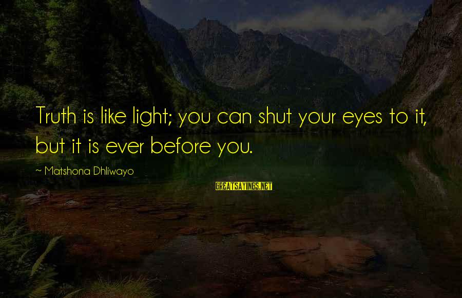 Secrets Being Bad Sayings By Matshona Dhliwayo: Truth is like light; you can shut your eyes to it, but it is ever