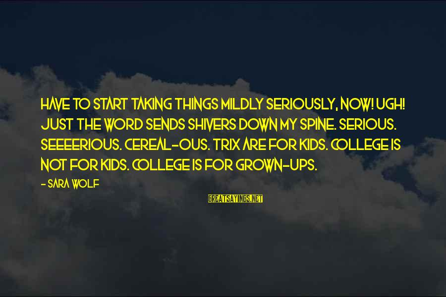 Seeeerious Sayings By Sara Wolf: Have to start taking things mildly seriously, now! Ugh! Just the word sends shivers down
