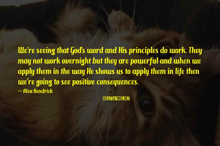 Seeing Life In A Positive Way Sayings By Alex Kendrick: We're seeing that God's word and His principles do work. They may not work overnight