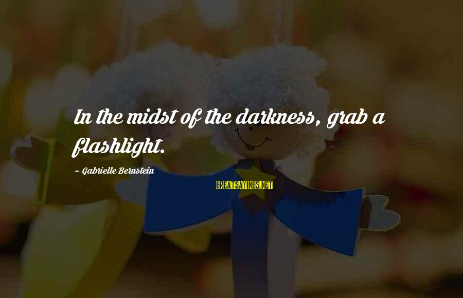 Seeing The World Through Different Perspectives Sayings By Gabrielle Bernstein: In the midst of the darkness, grab a flashlight.