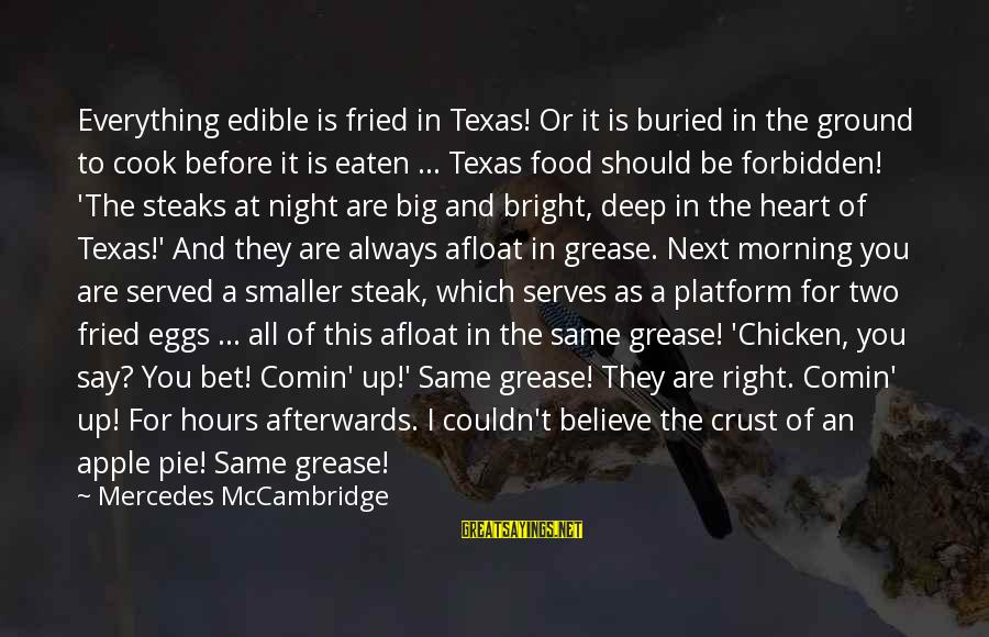 Seeing The World Through Different Perspectives Sayings By Mercedes McCambridge: Everything edible is fried in Texas! Or it is buried in the ground to cook
