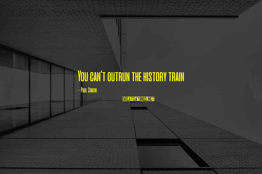 Seeing The World Through Different Perspectives Sayings By Paul Simon: You can't outrun the history train