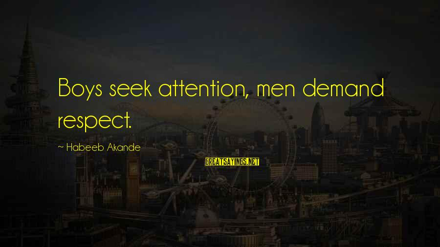 Seek Respect Not Attention Sayings By Habeeb Akande: Boys seek attention, men demand respect.