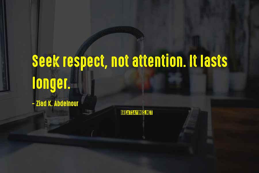 Seek Respect Not Attention Sayings By Ziad K. Abdelnour: Seek respect, not attention. It lasts longer.