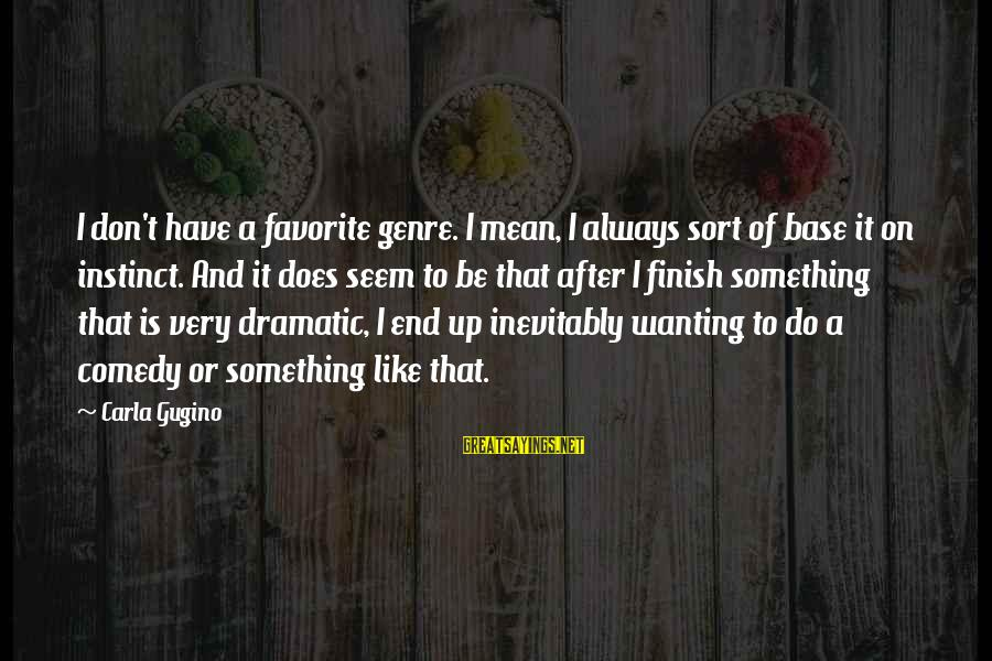 Seem Like Sayings By Carla Gugino: I don't have a favorite genre. I mean, I always sort of base it on