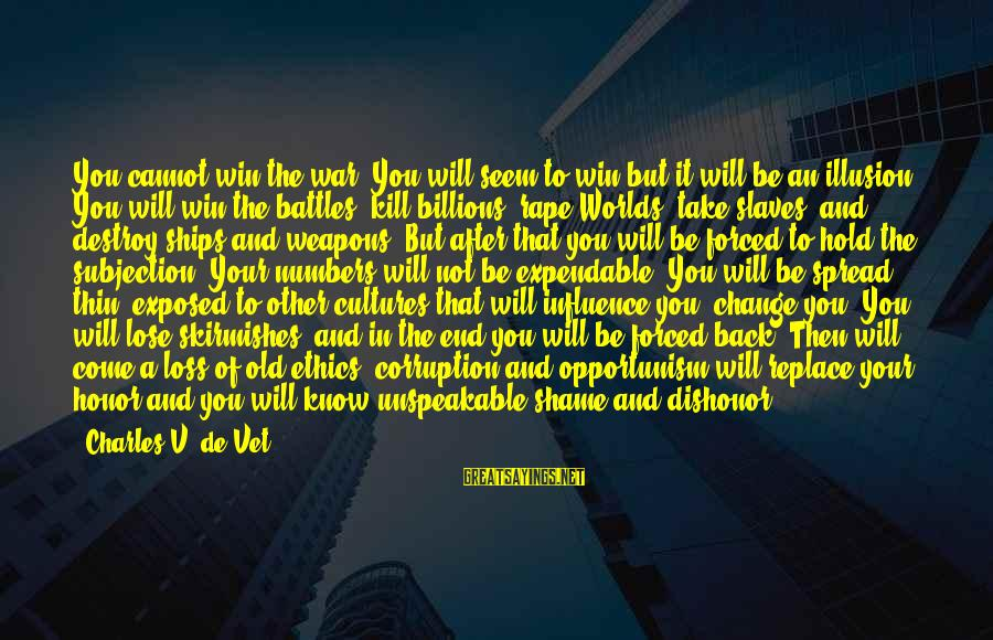 Seem Like Sayings By Charles V. De Vet: You cannot win the war. You will seem to win but it will be an