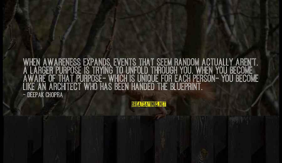 Seem Like Sayings By Deepak Chopra: When awareness expands, events that seem random actually aren't. A larger purpose is trying to