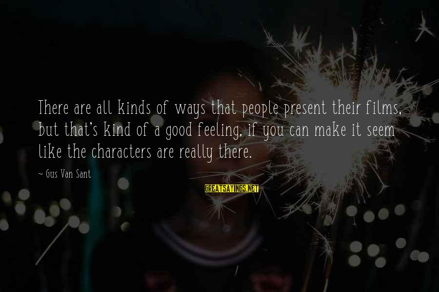 Seem Like Sayings By Gus Van Sant: There are all kinds of ways that people present their films, but that's kind of