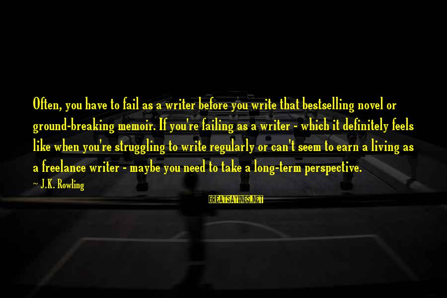 Seem Like Sayings By J.K. Rowling: Often, you have to fail as a writer before you write that bestselling novel or