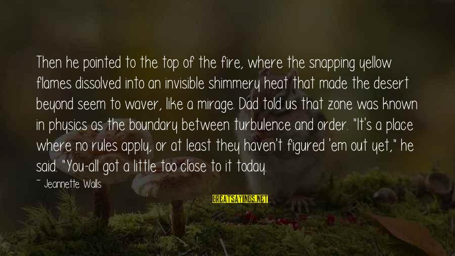 Seem Like Sayings By Jeannette Walls: Then he pointed to the top of the fire, where the snapping yellow flames dissolved