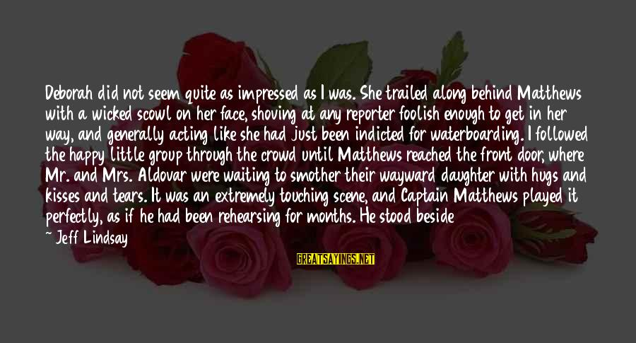 Seem Like Sayings By Jeff Lindsay: Deborah did not seem quite as impressed as I was. She trailed along behind Matthews