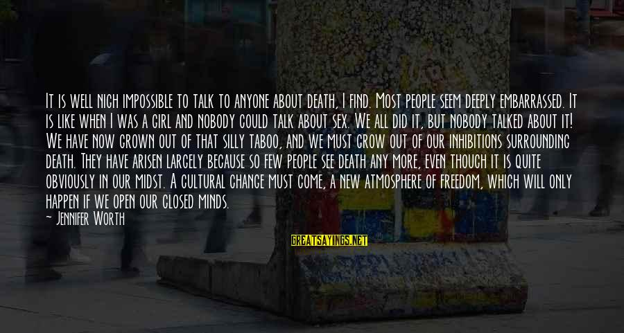 Seem Like Sayings By Jennifer Worth: It is well nigh impossible to talk to anyone about death, I find. Most people