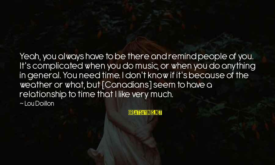 Seem Like Sayings By Lou Doillon: Yeah, you always have to be there and remind people of you. It's complicated when