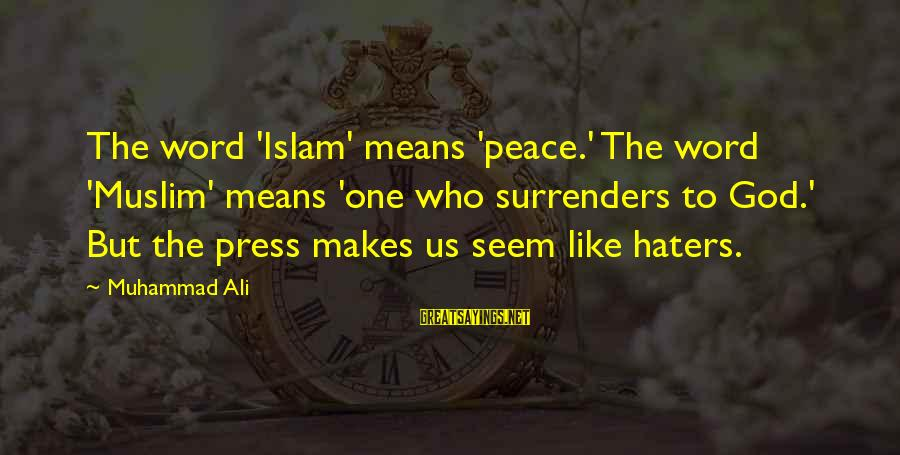 Seem Like Sayings By Muhammad Ali: The word 'Islam' means 'peace.' The word 'Muslim' means 'one who surrenders to God.' But