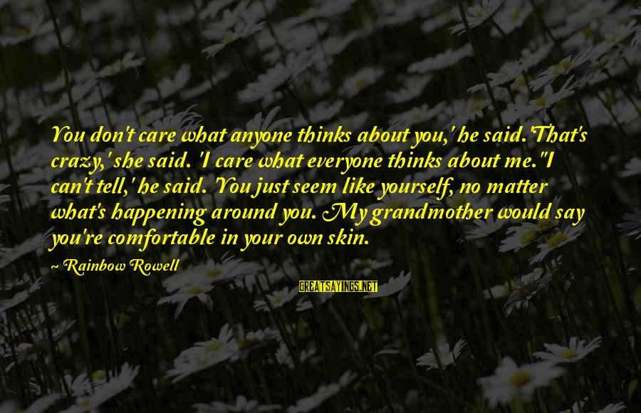 Seem Like Sayings By Rainbow Rowell: You don't care what anyone thinks about you,' he said.'That's crazy,' she said. 'I care