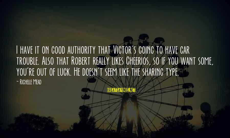Seem Like Sayings By Richelle Mead: I have it on good authority that Victor's going to have car trouble. Also that