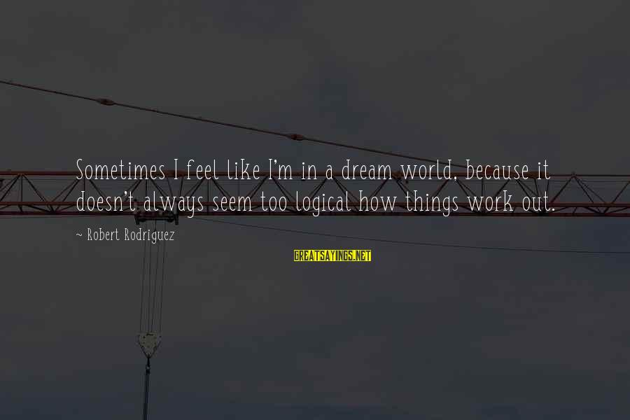 Seem Like Sayings By Robert Rodriguez: Sometimes I feel like I'm in a dream world, because it doesn't always seem too