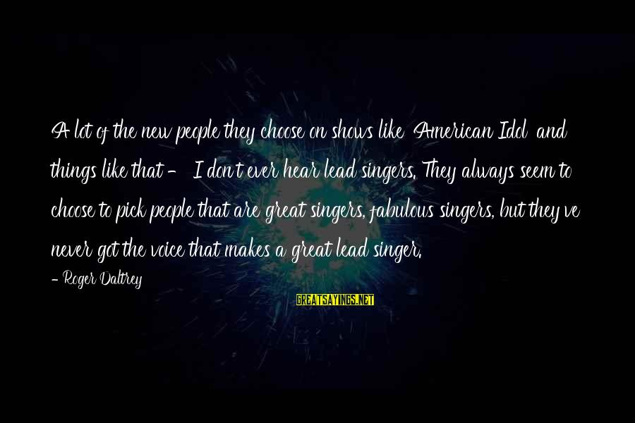 Seem Like Sayings By Roger Daltrey: A lot of the new people they choose on shows like 'American Idol' and things