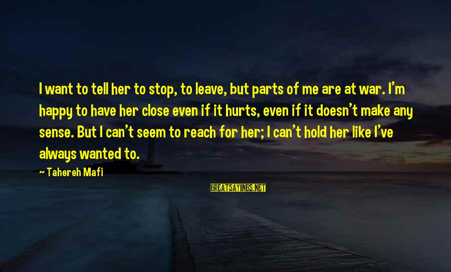 Seem Like Sayings By Tahereh Mafi: I want to tell her to stop, to leave, but parts of me are at