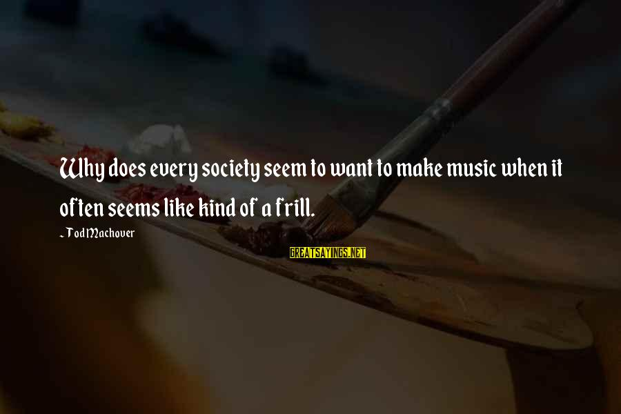 Seem Like Sayings By Tod Machover: Why does every society seem to want to make music when it often seems like