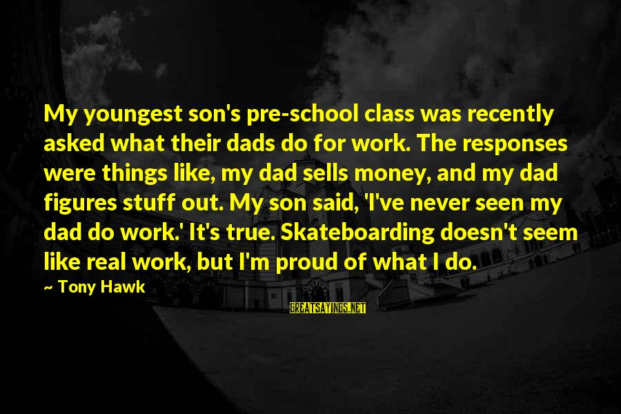 Seem Like Sayings By Tony Hawk: My youngest son's pre-school class was recently asked what their dads do for work. The
