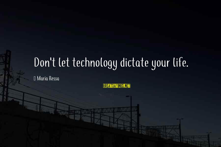 Seesaws Sayings By Maria Ressa: Don't let technology dictate your life.