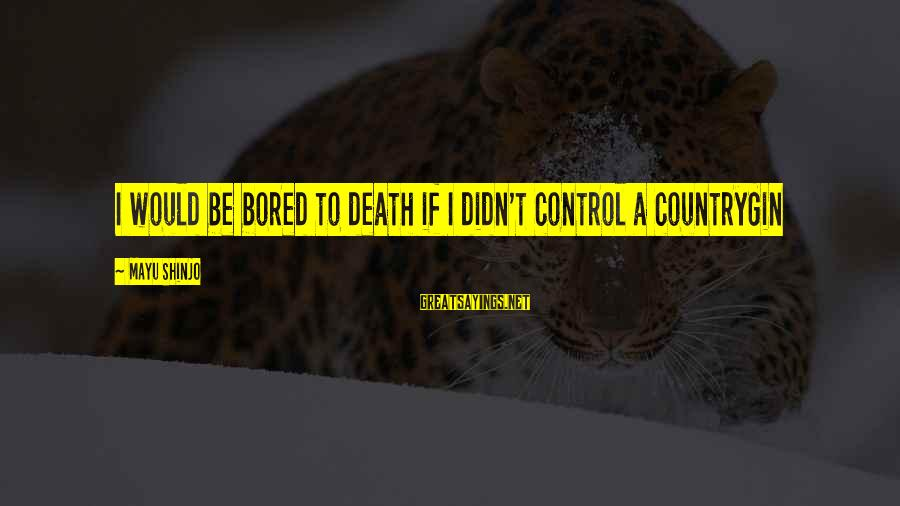 Seesaws Sayings By Mayu Shinjo: I would be bored to death if I didn't control a countryGin