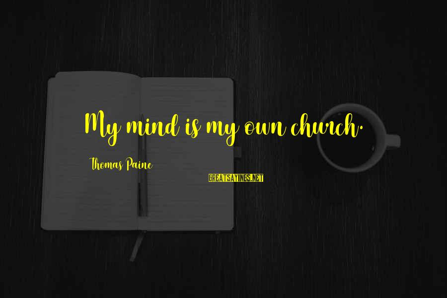 Seesaws Sayings By Thomas Paine: My mind is my own church.
