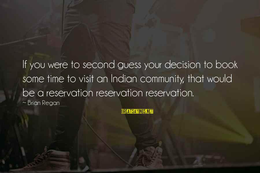 Seignior Sayings By Brian Regan: If you were to second guess your decision to book some time to visit an