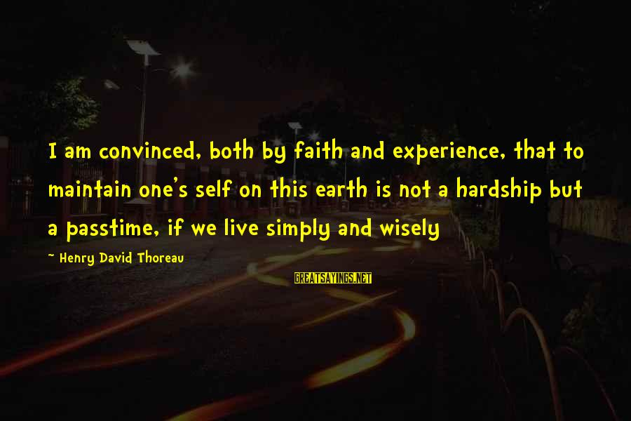 Seignior Sayings By Henry David Thoreau: I am convinced, both by faith and experience, that to maintain one's self on this