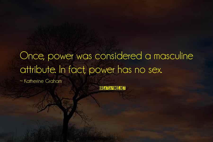 Seinfeld The Abstinence Sayings By Katherine Graham: Once, power was considered a masculine attribute. In fact, power has no sex.