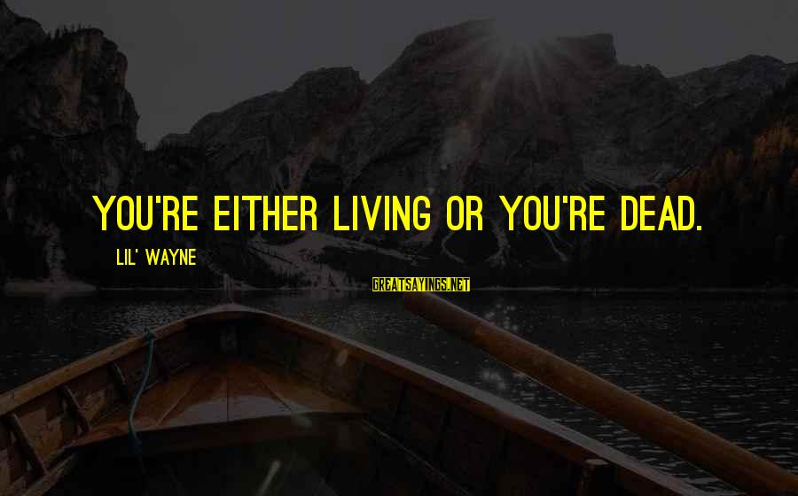 Seinfeld The Abstinence Sayings By Lil' Wayne: You're either living or you're dead.