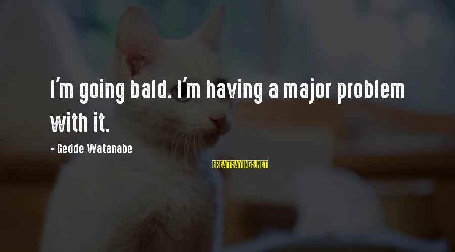 Seinfeld The Stall Sayings By Gedde Watanabe: I'm going bald. I'm having a major problem with it.
