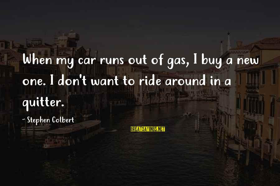 Seinfeld The Stall Sayings By Stephen Colbert: When my car runs out of gas, I buy a new one. I don't want