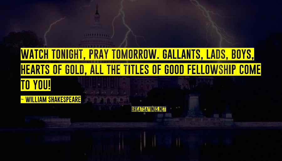 Seinfeld The Stall Sayings By William Shakespeare: Watch tonight, pray tomorrow. Gallants, lads, boys, hearts of gold, all the titles of good