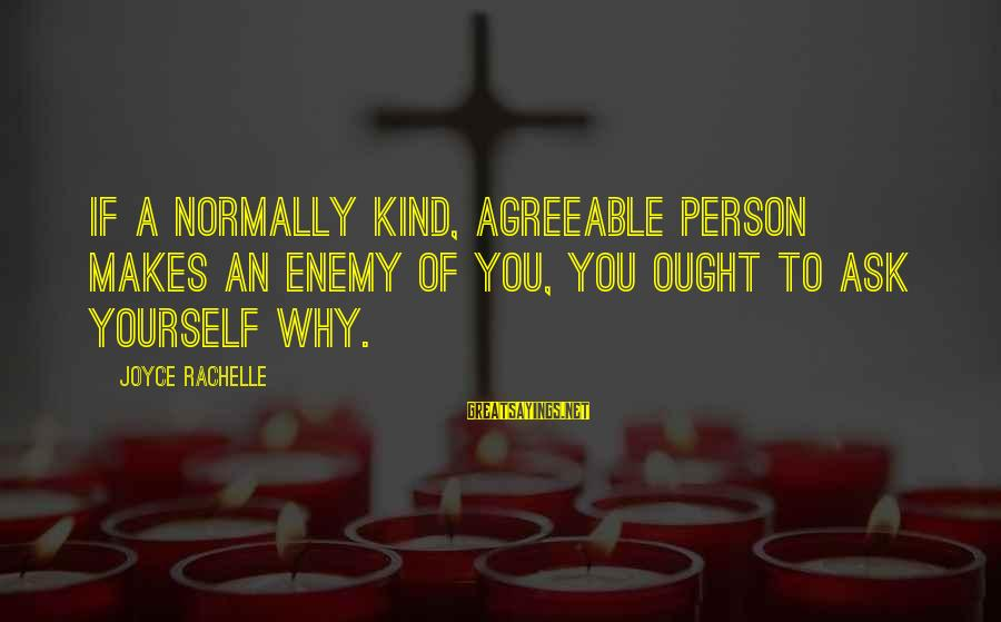 Sekai Seifuku Sayings By Joyce Rachelle: If a normally kind, agreeable person makes an enemy of you, you ought to ask