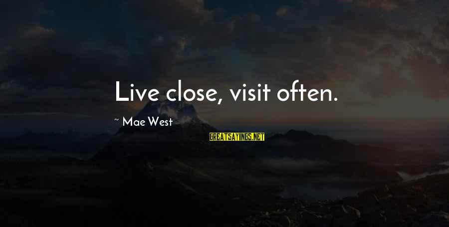 Sekai Seifuku Sayings By Mae West: Live close, visit often.