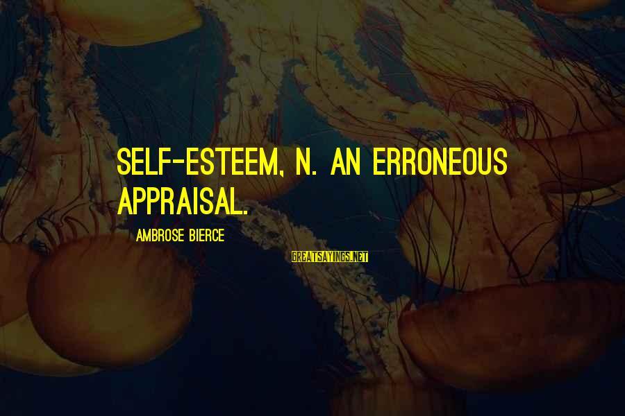 Self Ego Sayings By Ambrose Bierce: Self-esteem, n. An erroneous appraisal.