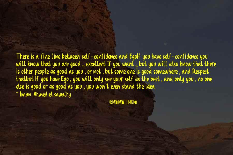 Self Ego Sayings By Iman Ahmed El Sawalhy: There is a fine line between self-confidence and EgoIf you have self-confidence you will know