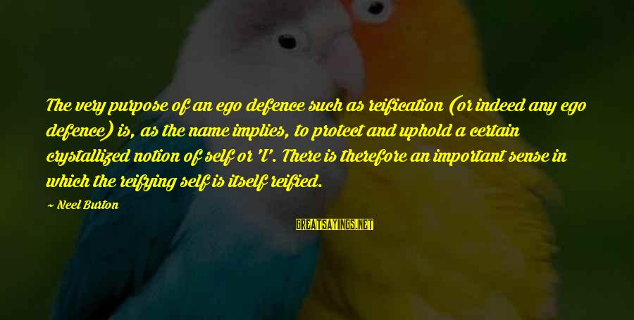 Self Ego Sayings By Neel Burton: The very purpose of an ego defence such as reification (or indeed any ego defence)