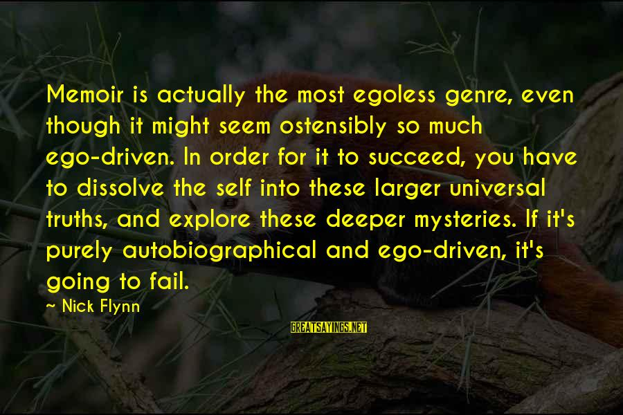 Self Ego Sayings By Nick Flynn: Memoir is actually the most egoless genre, even though it might seem ostensibly so much
