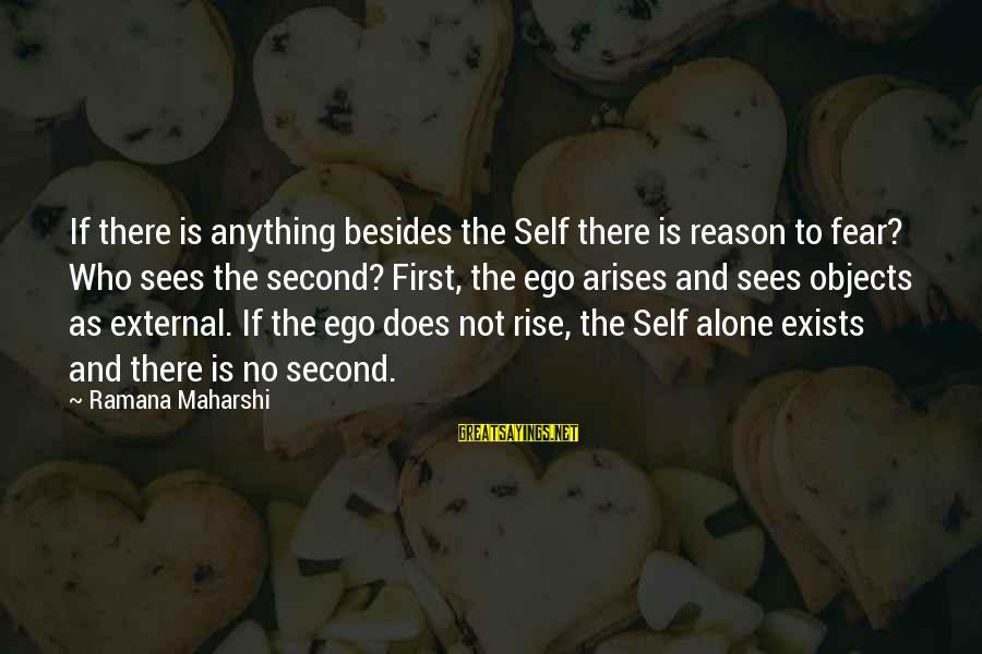 Self Ego Sayings By Ramana Maharshi: If there is anything besides the Self there is reason to fear? Who sees the
