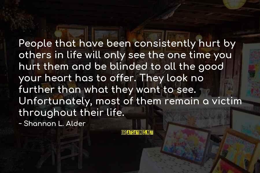 Self Ego Sayings By Shannon L. Alder: People that have been consistently hurt by others in life will only see the one