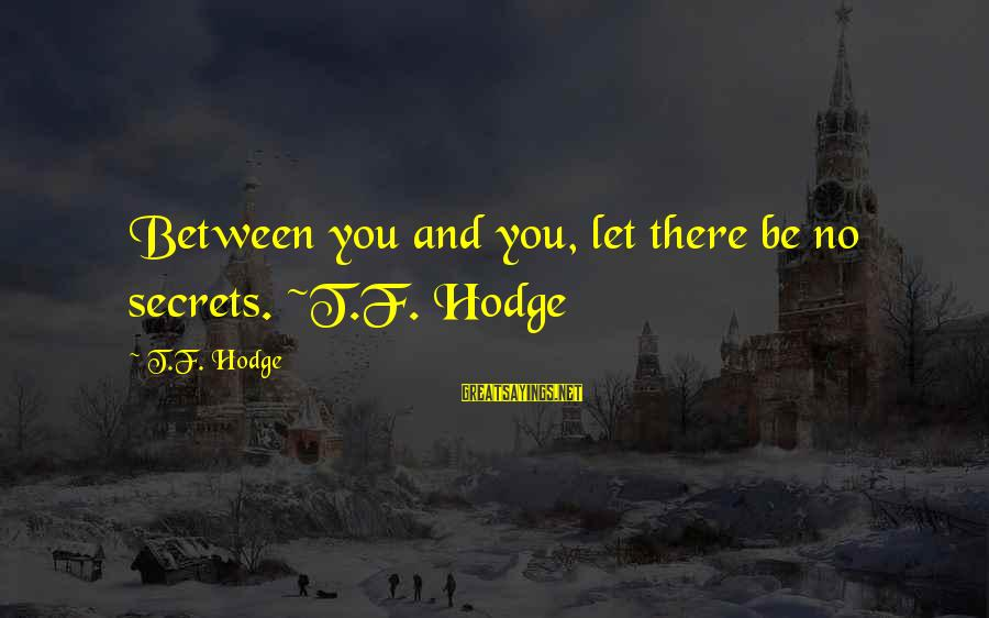 Self Ego Sayings By T.F. Hodge: Between you and you, let there be no secrets. ~T.F. Hodge