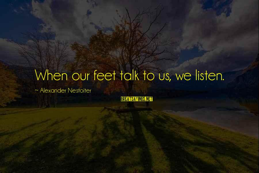 Self Esteem And Confidence Sayings By Alexander Nestoiter: When our feet talk to us, we listen.