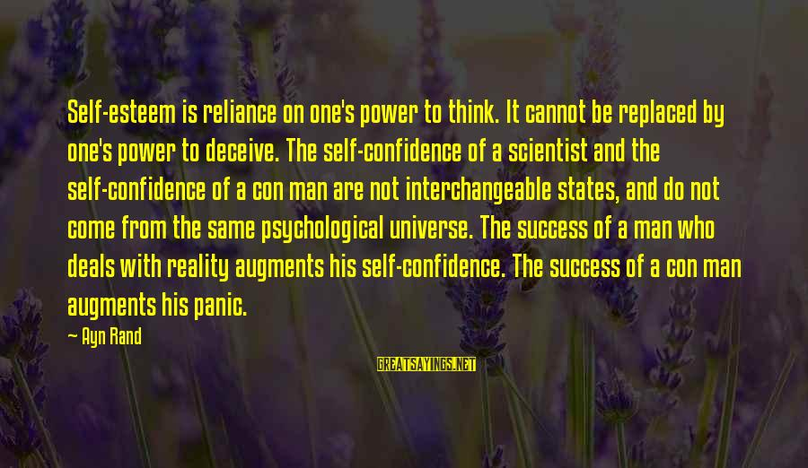 Self Esteem And Confidence Sayings By Ayn Rand: Self-esteem is reliance on one's power to think. It cannot be replaced by one's power