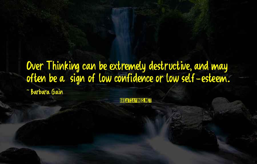 Self Esteem And Confidence Sayings By Barbara Gain: Over Thinking can be extremely destructive, and may often be a sign of low confidence