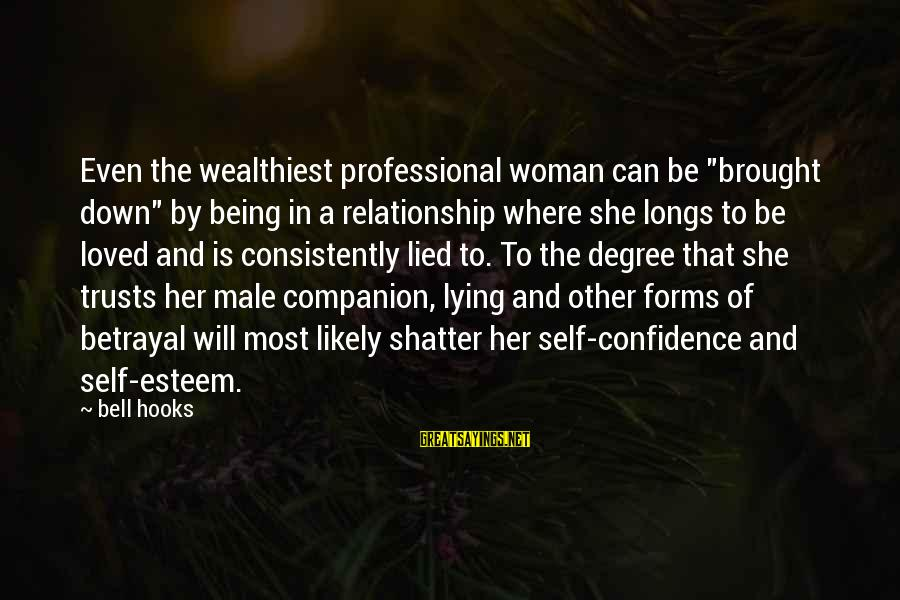 """Self Esteem And Confidence Sayings By Bell Hooks: Even the wealthiest professional woman can be """"brought down"""" by being in a relationship where"""